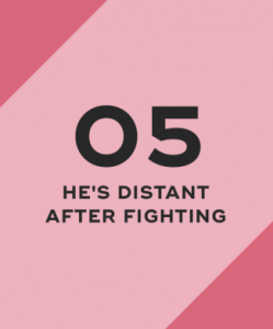 He's distant after fighting