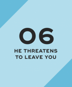He threatens to leave you