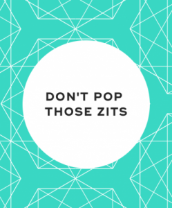 Do not pop those zits