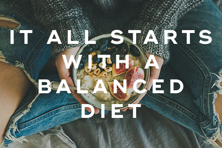 1-It all starts with a balanced diet