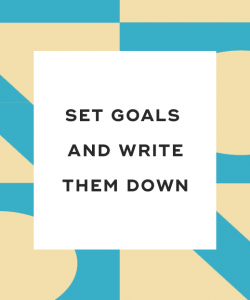 Set GOALS and write them down