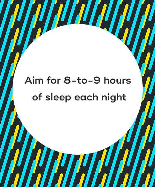 1. Aim for 8-to-9 hours of sleep each night