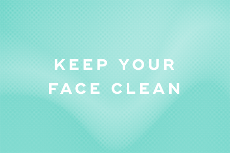 1. Always keep your face clean