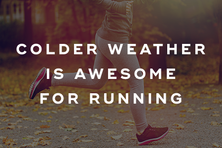 1. Colder weather is awesome for running