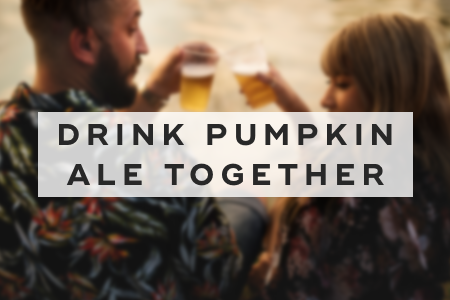 1. Drink pumpkin ale together