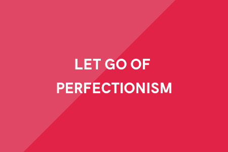 1. Let go of perfectionism