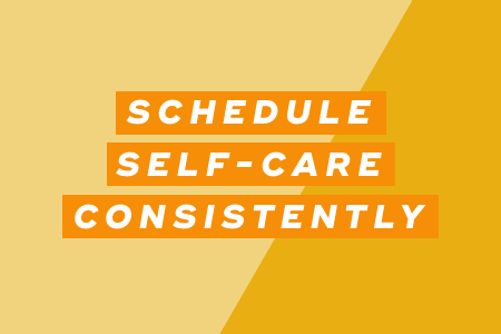 1. Schedule self-care consistently