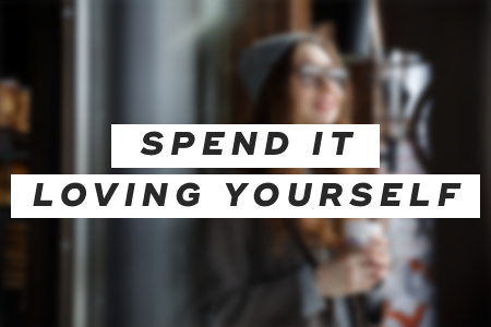 1. Spend it loving yourself