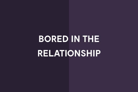 1. You feel bored in the relationship