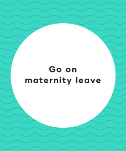 1. Go on maternity leave