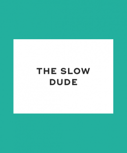 The slow dude