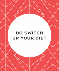 Do switch up your diet
