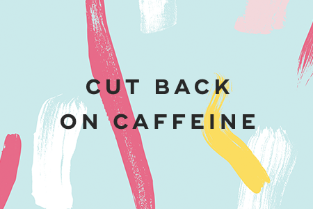 12. Cut back on caffeine