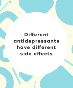 2. Different antidepressants have different side effects