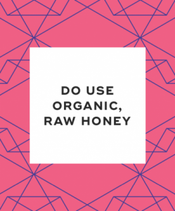 Do use organic raw honey