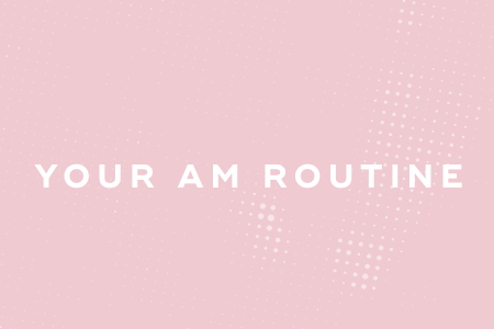 2-Your AM routine