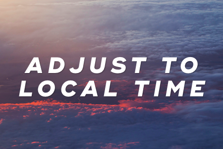 2. Adjust to local time at the start of your flight