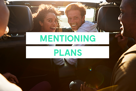 2. Be cautious about mentioning plans