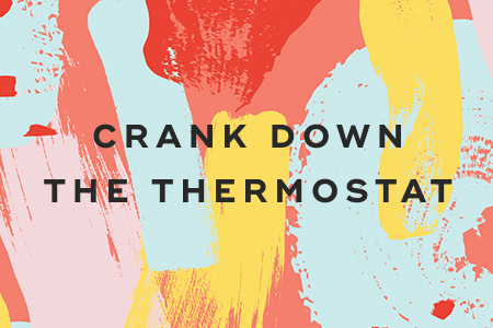 2. Crank down the thermostat