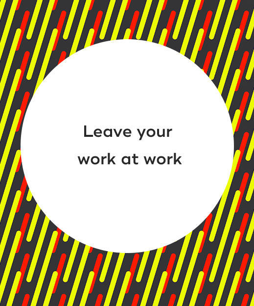 2. Leave your work at work