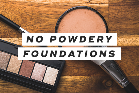 2. Stay away from powdery foundations