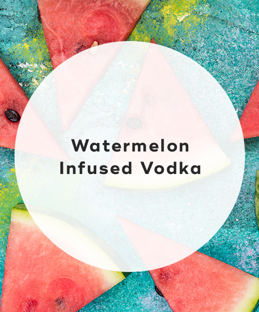 2. Watermelon infused vodka