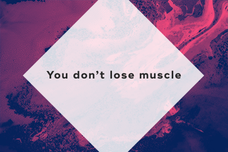 2. You don't lose muscle