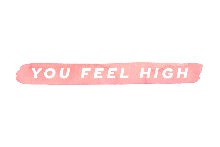 2. You feel high