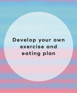 Develop your own exercise and eating plan