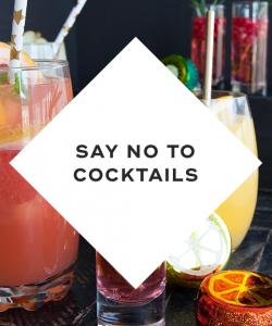 Say no to cocktails