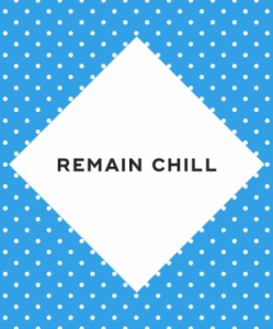 Remain chill