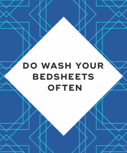 Do wash your bedsheets often