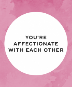 You're affectionate with each other