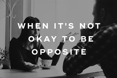 3-When it's not okay to be opposite