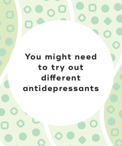 3. You might need to try out different antidepressants