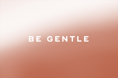 3. Be gentle with skin