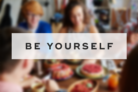 3. Be yourself