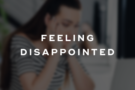 Feeling disappointed