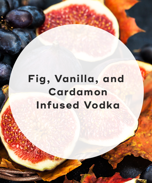 3. Fig, vanilla, and cardamon infused vodka