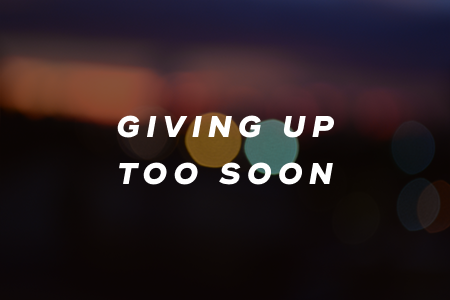 3. Giving up too soon
