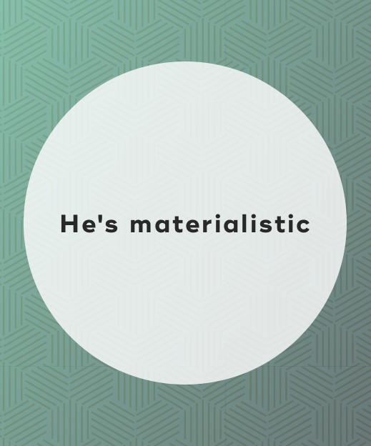 3. He's materialistic