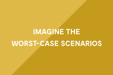 3. Imagine the worst-case scenarios