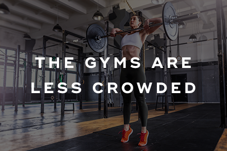 3. The gyms are less crowded