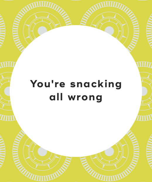 3. You're snacking all wrong