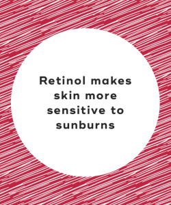 Retinol makes skin more sensitive