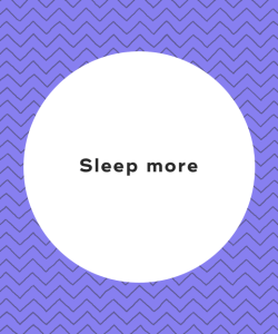 3. Sleep more
