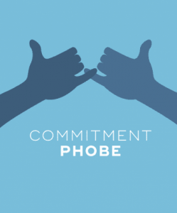 You're a commitment phobe