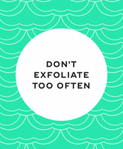 Don't exfoliate too often