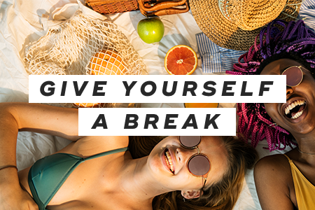 4-Give yourself a break