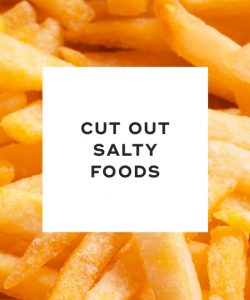 Cut out salty foods